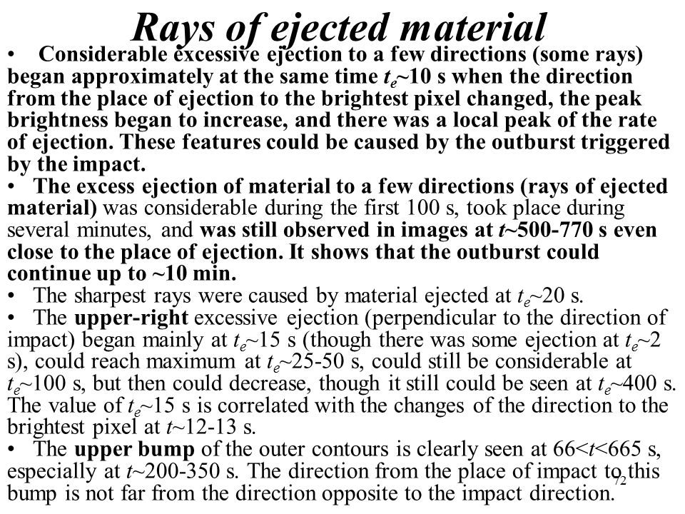 Rays of ejected material Considerable excessive ejection to a few directions (some rays) began approximately at the same time t e ~10 s when the direction from the place of ejection to the brightest pixel changed, the peak brightness began to increase, and there was a local peak of the rate of ejection.