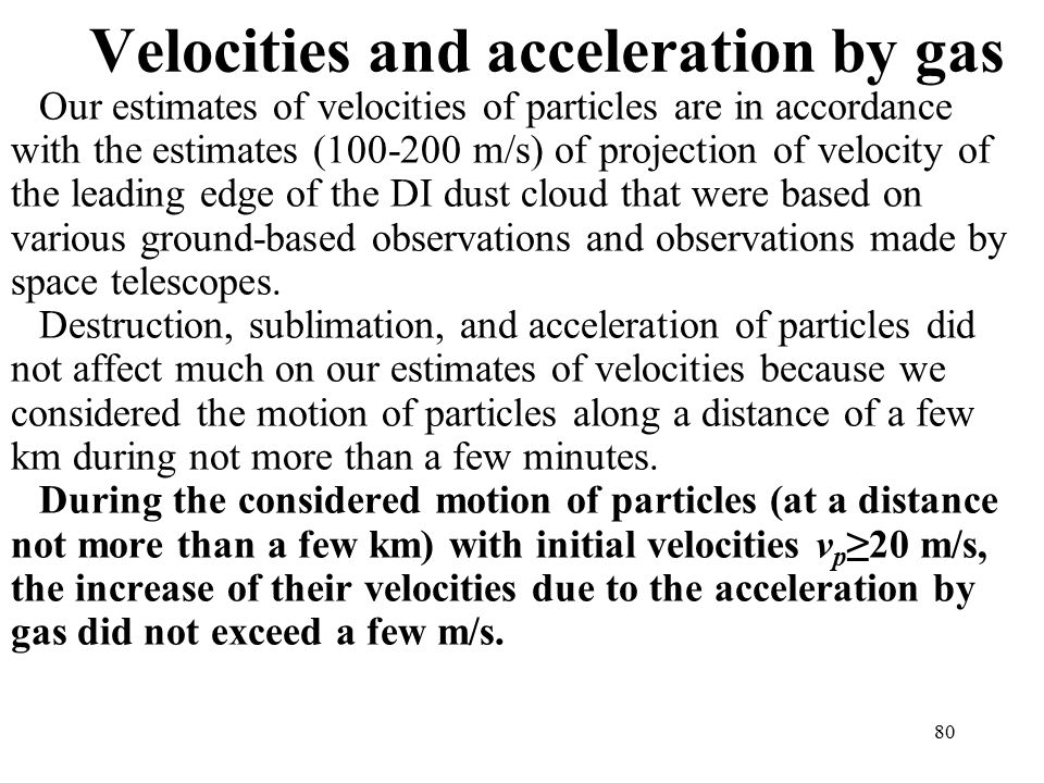 Velocities and acceleration by gas Our estimates of velocities of particles are in accordance with the estimates ( m/s) of projection of velocity of the leading edge of the DI dust cloud that were based on various ground-based observations and observations made by space telescopes.