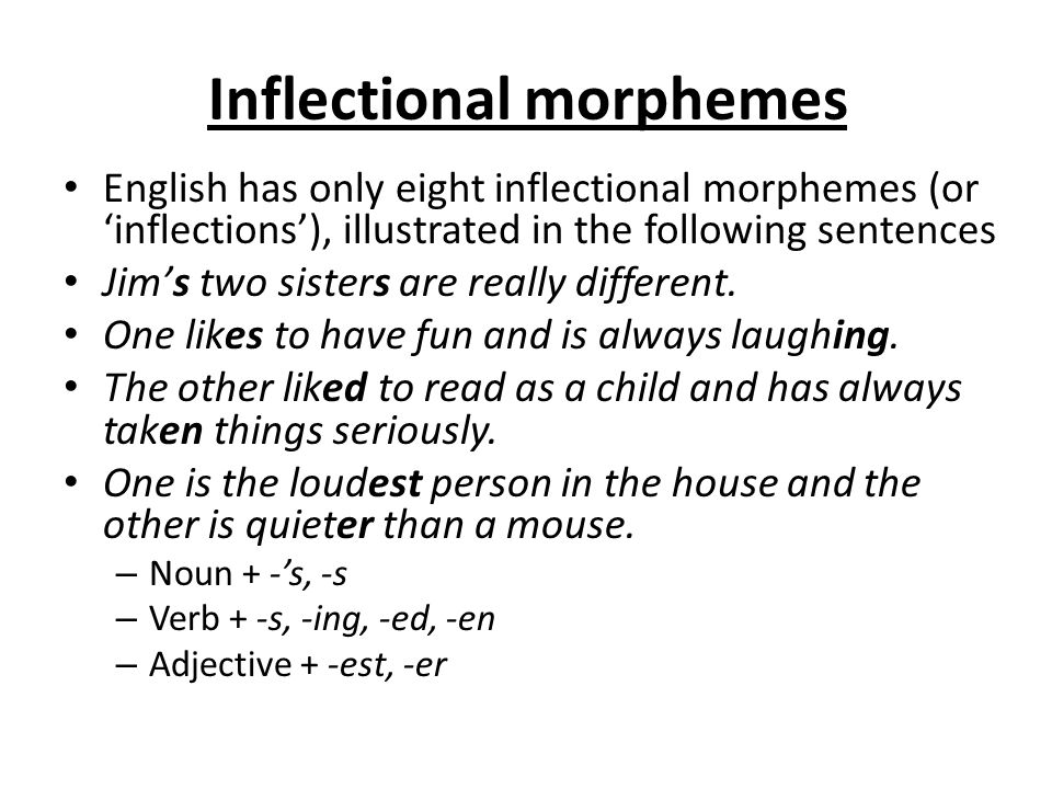 Inflectional morphemes English has only eight inflectional morphemes (or 'inflections'), illustrated in the following sentences Jim's two sisters are really different.