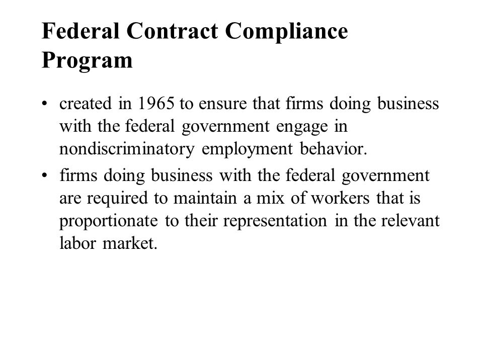 Federal Contract Compliance Program created in 1965 to ensure that firms doing business with the federal government engage in nondiscriminatory employment behavior.