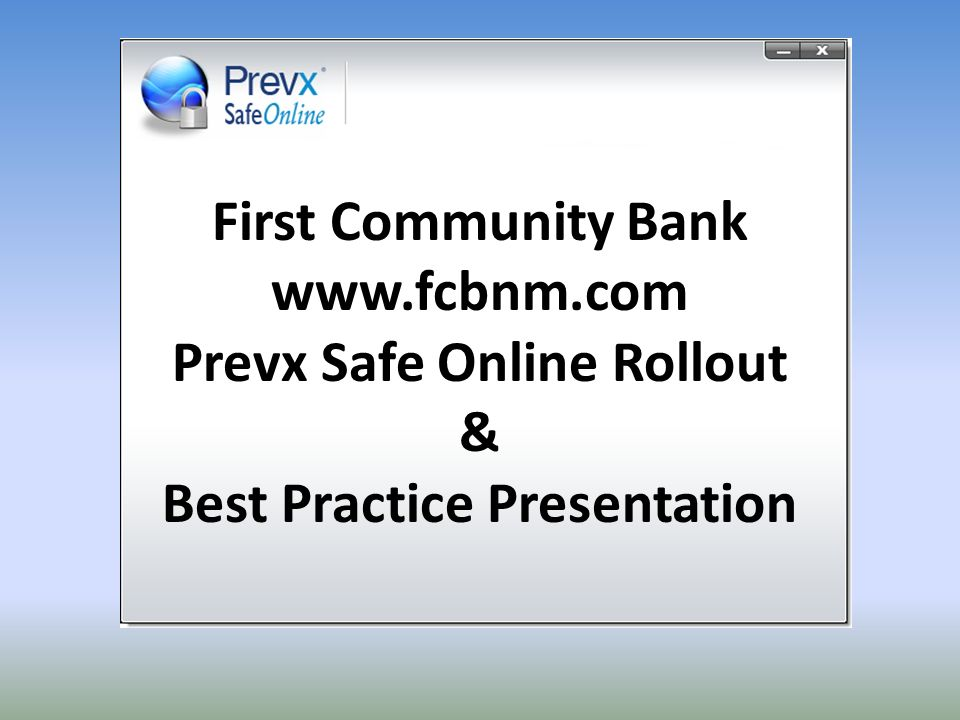 First Community Bank   Prevx Safe Online Rollout & Best Practice Presentation