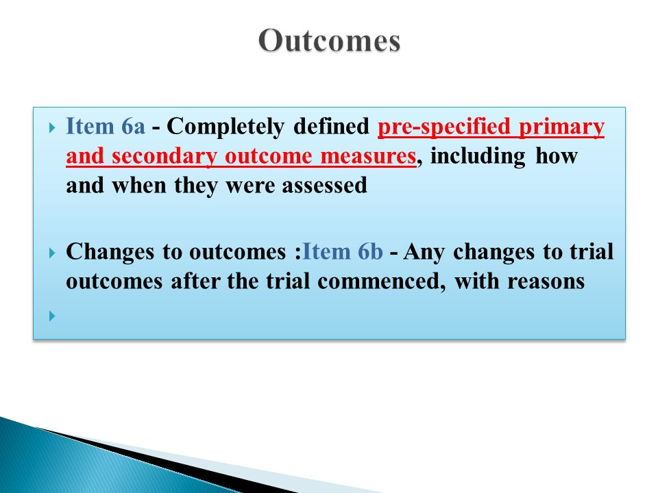  Item 6a - Completely defined pre-specified primary and secondary outcome measures, including how and when they were assessed  Changes to outcomes :Item 6b - Any changes to trial outcomes after the trial commenced, with reasons  Item 6a - Completely defined pre-specified primary and secondary outcome measures, including how and when they were assessed  Changes to outcomes :Item 6b - Any changes to trial outcomes after the trial commenced, with reasons