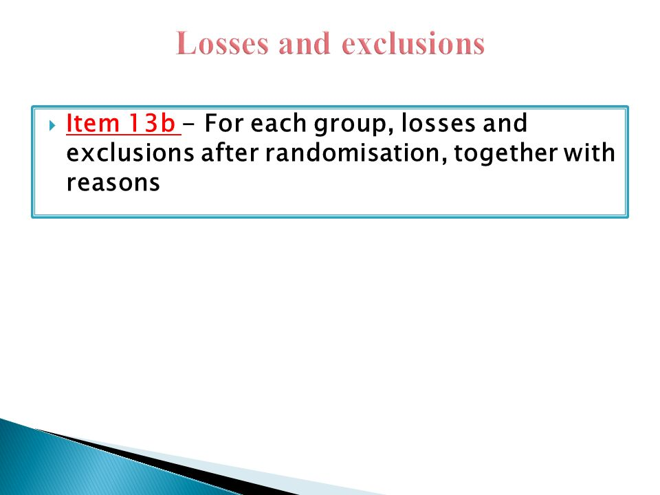  Item 13b - For each group, losses and exclusions after randomisation, together with reasons