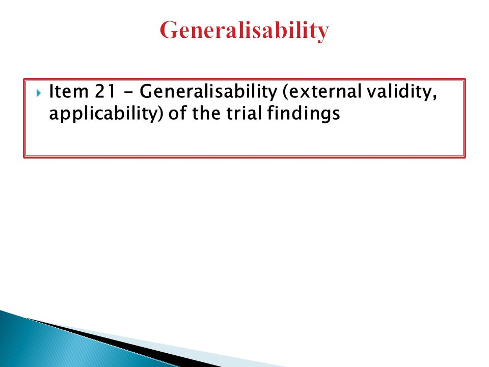  Item 21 - Generalisability (external validity, applicability) of the trial findings