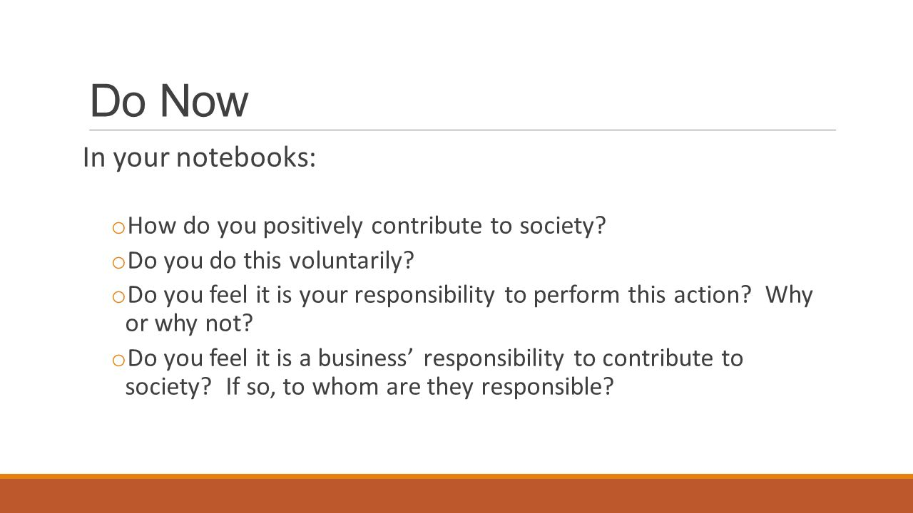 Do Now In your notebooks: o How do you positively contribute to society.