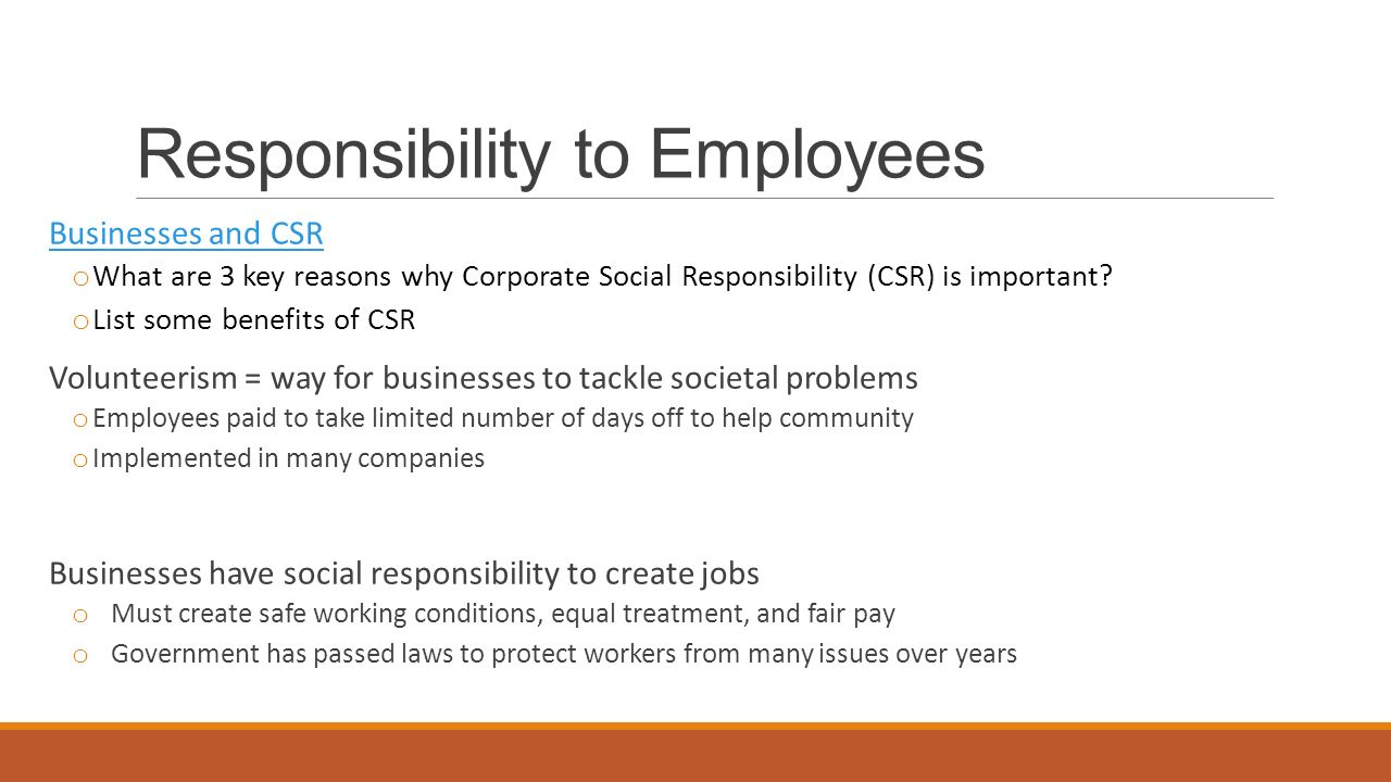 Responsibility to Employees Businesses and CSR o What are 3 key reasons why Corporate Social Responsibility (CSR) is important.
