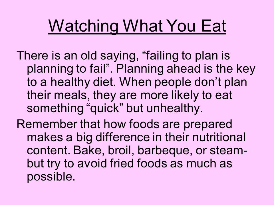 Watching What You Eat There is an old saying, failing to plan is planning to fail .
