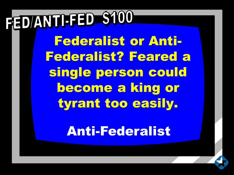 Federalist or Anti- Federalist. Feared a single person could become a king or tyrant too easily.