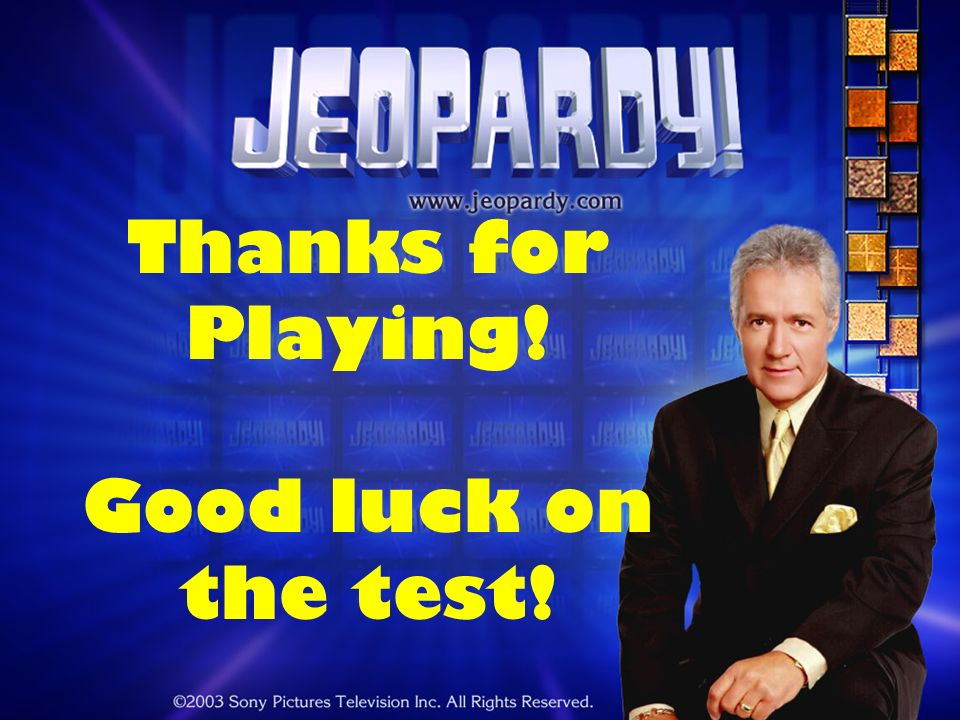 Thanks for Playing! Good luck on the test!