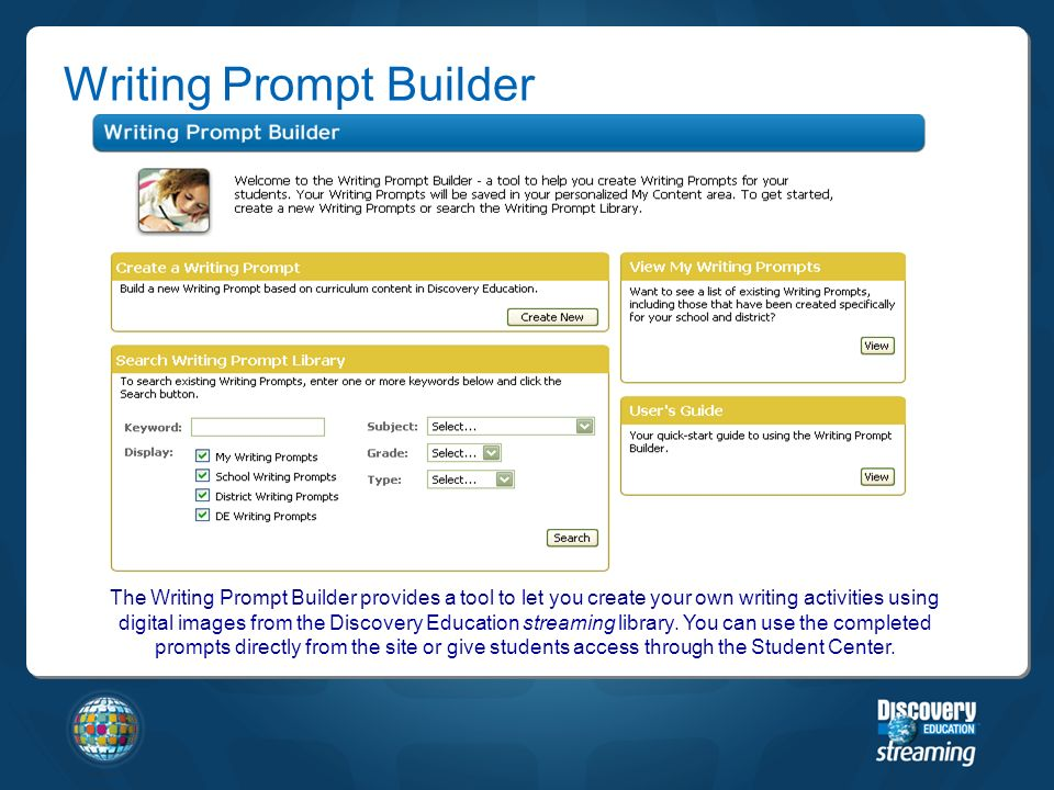 The Writing Prompt Builder provides a tool to let you create your own writing activities using digital images from the Discovery Education streaming library.