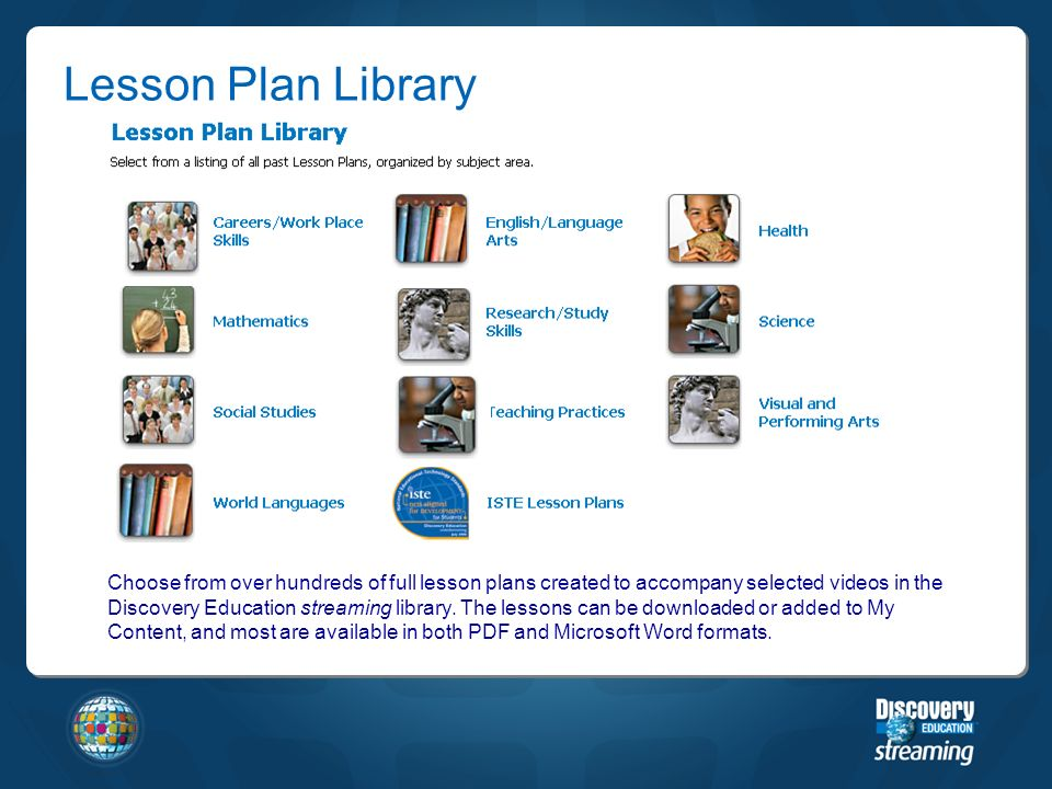 Choose from over hundreds of full lesson plans created to accompany selected videos in the Discovery Education streaming library.