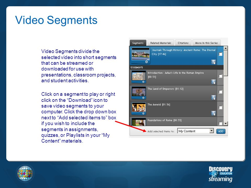 Video Segments divide the selected video into short segments that can be streamed or downloaded for use with presentations, classroom projects, and student activities.