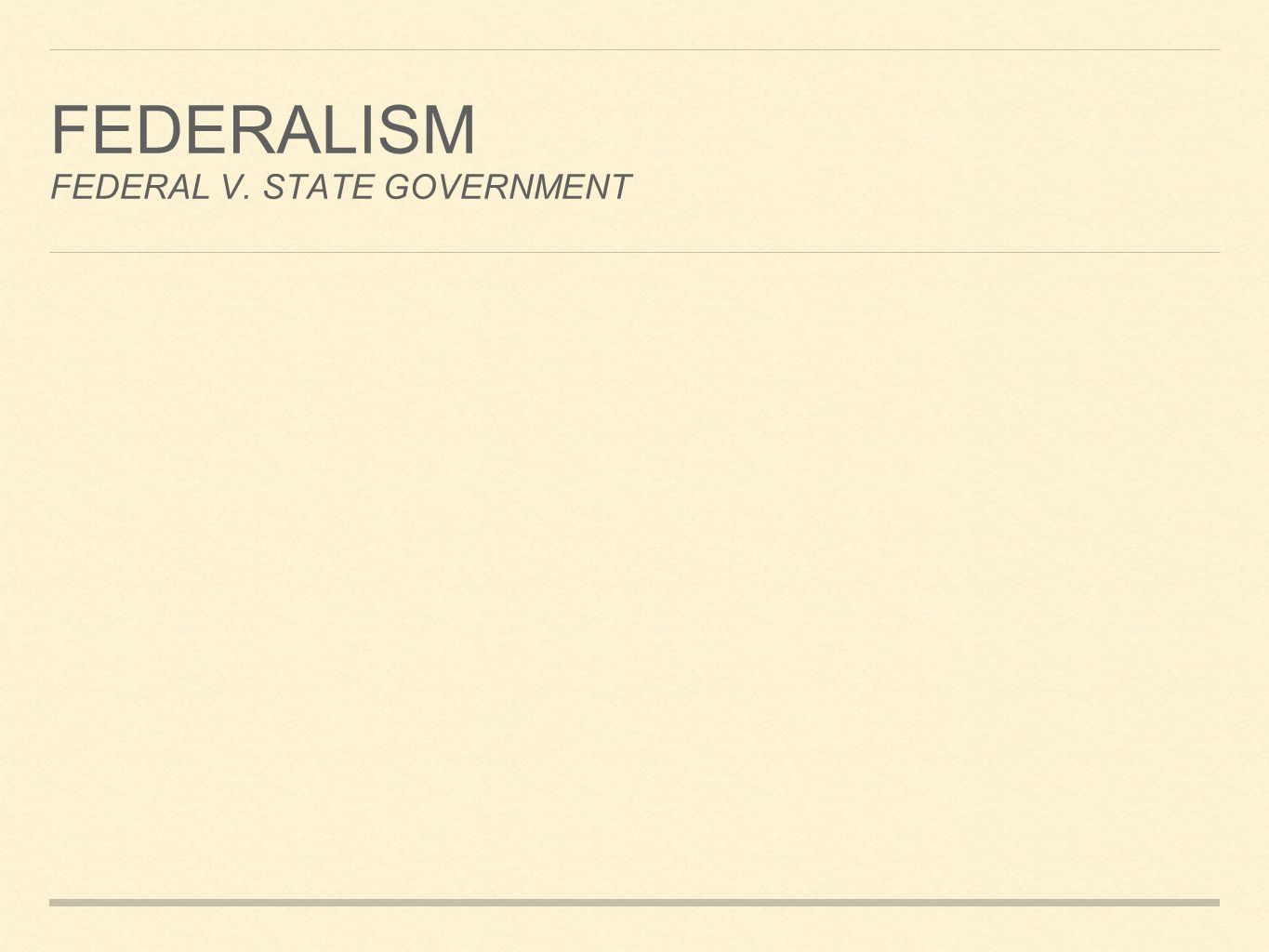 FEDERALISM FEDERAL V. STATE GOVERNMENT