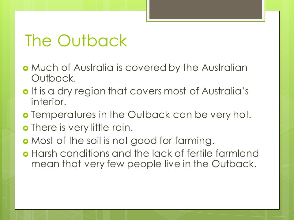 The Outback  Much of Australia is covered by the Australian Outback.