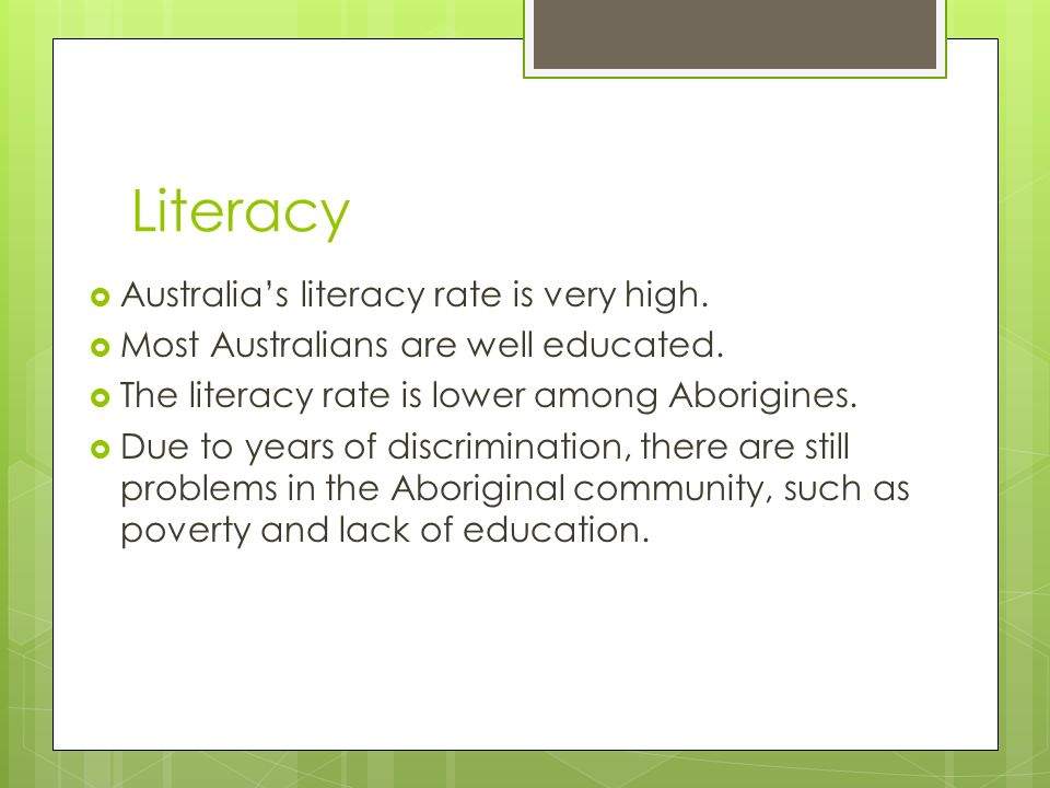 Literacy  Australia's literacy rate is very high.