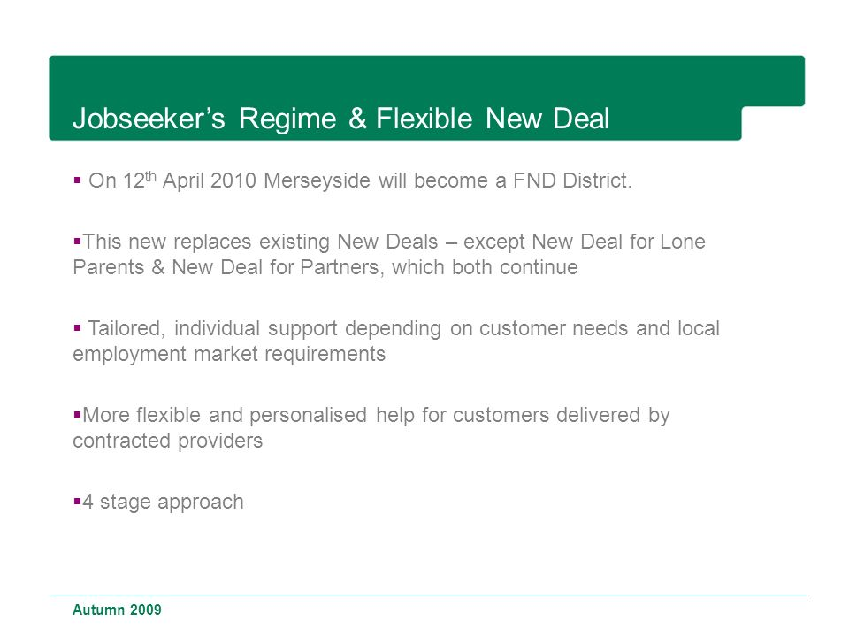 Jobseeker's Regime & Flexible New Deal  On 12 th April 2010 Merseyside will become a FND District.