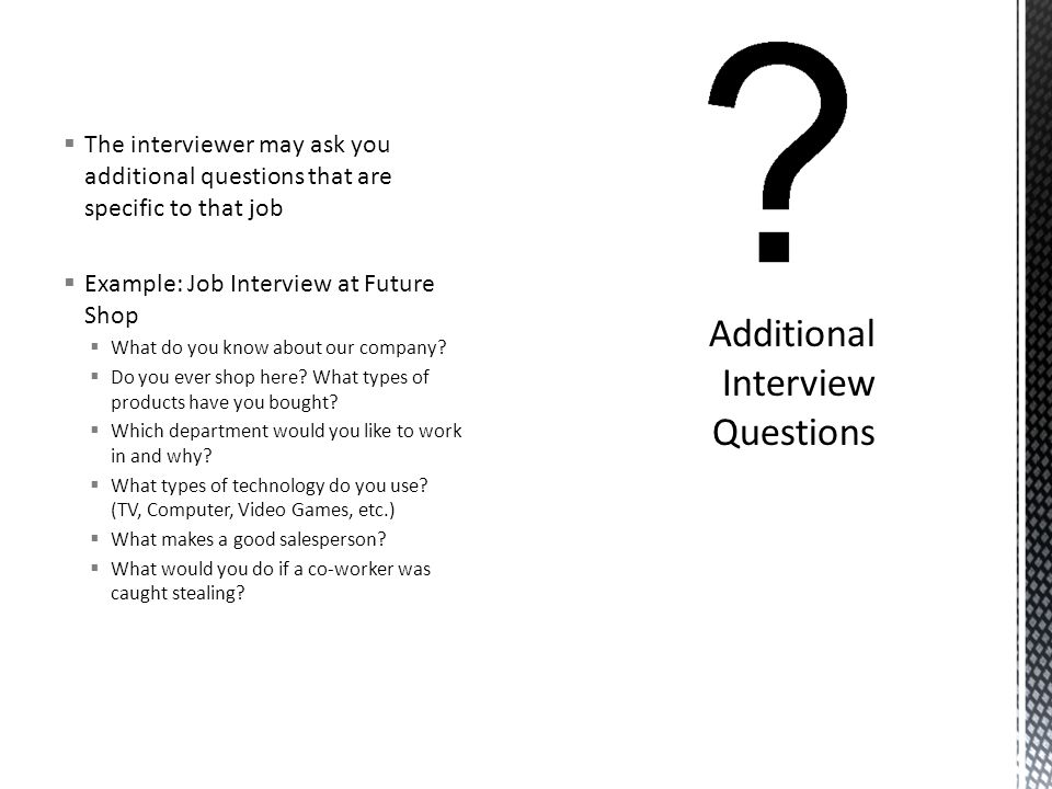 The Interviewer May Ask You Additional Questions That Are Specific To That  Job  Example