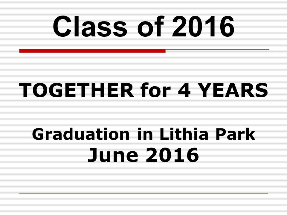 Class of 2016 TOGETHER for 4 YEARS Graduation in Lithia Park June 2016
