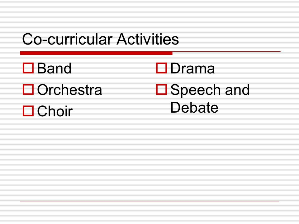 Co-curricular Activities  Band  Orchestra  Choir  Drama  Speech and Debate