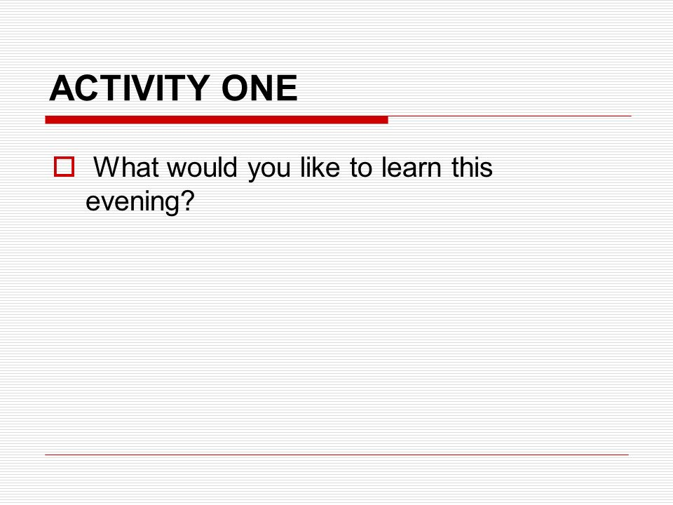 ACTIVITY ONE  What would you like to learn this evening