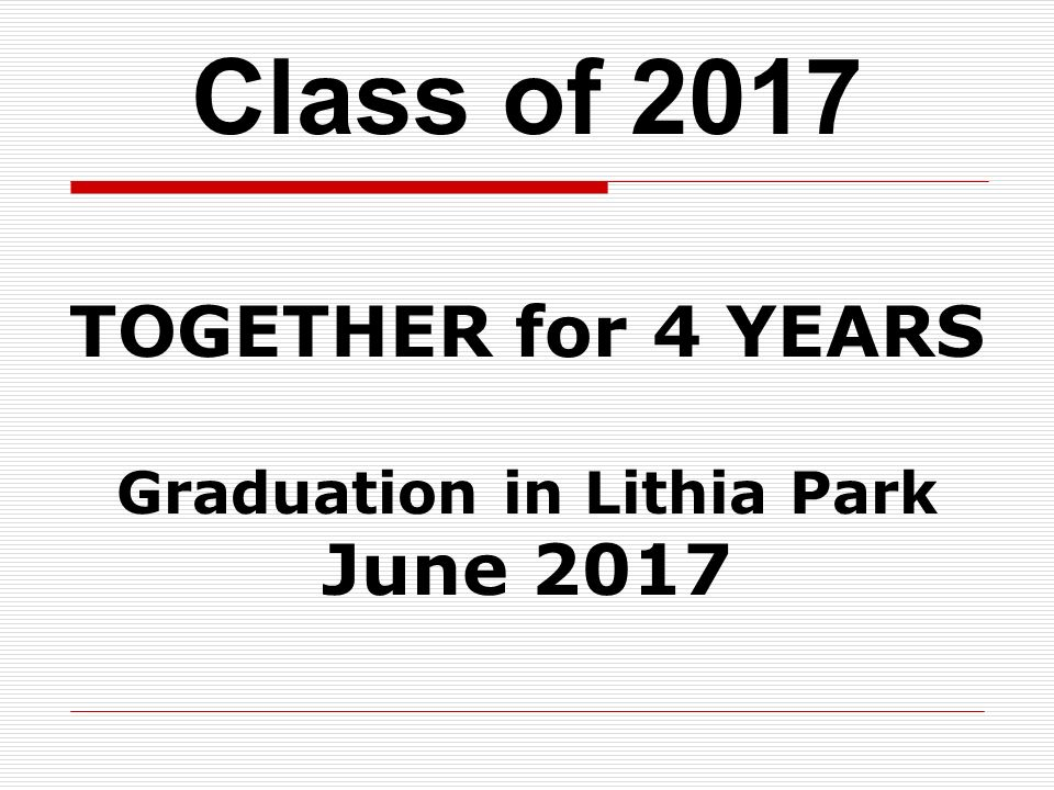 Class of 2017 TOGETHER for 4 YEARS Graduation in Lithia Park June 2017