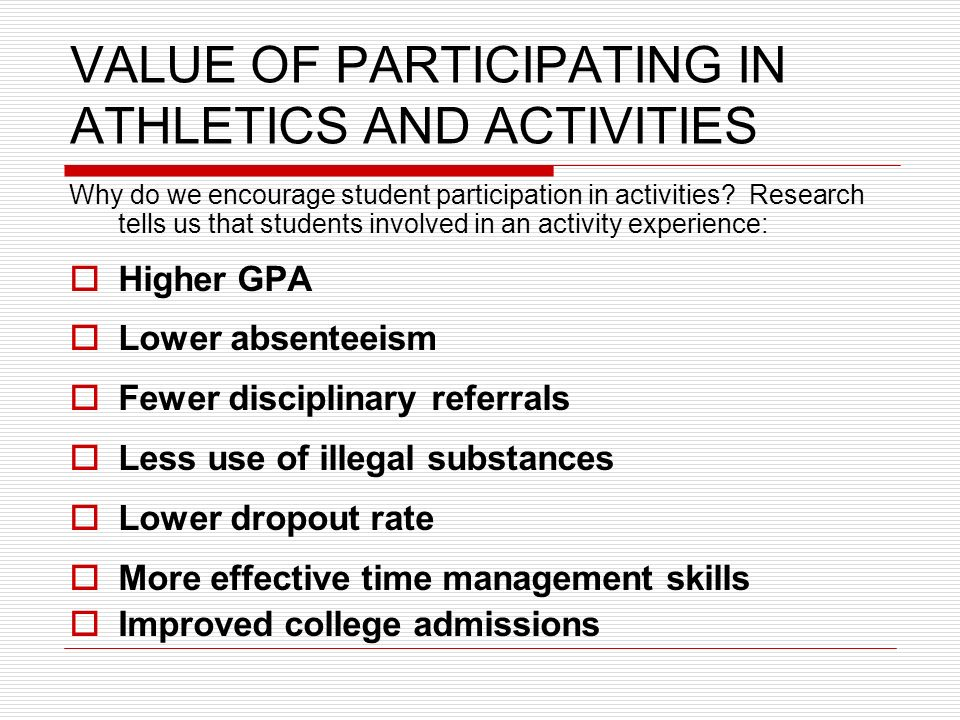 VALUE OF PARTICIPATING IN ATHLETICS AND ACTIVITIES Why do we encourage student participation in activities.