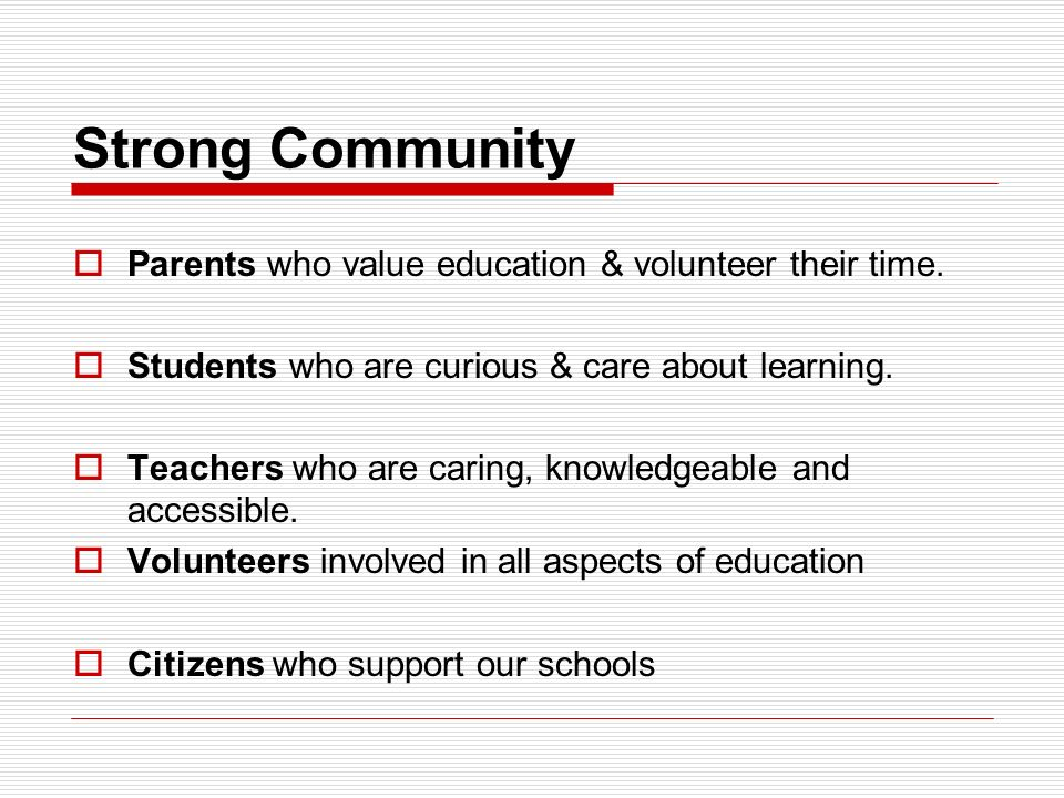 Strong Community  Parents who value education & volunteer their time.