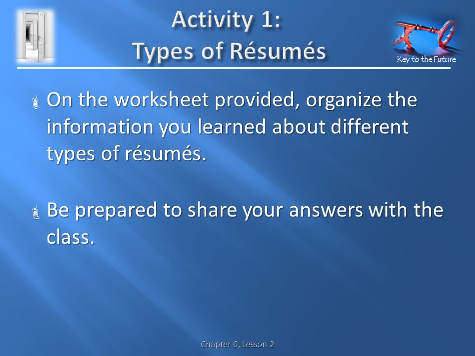 Key to the Future  On the worksheet provided, organize the information you learned about different types of résumés.