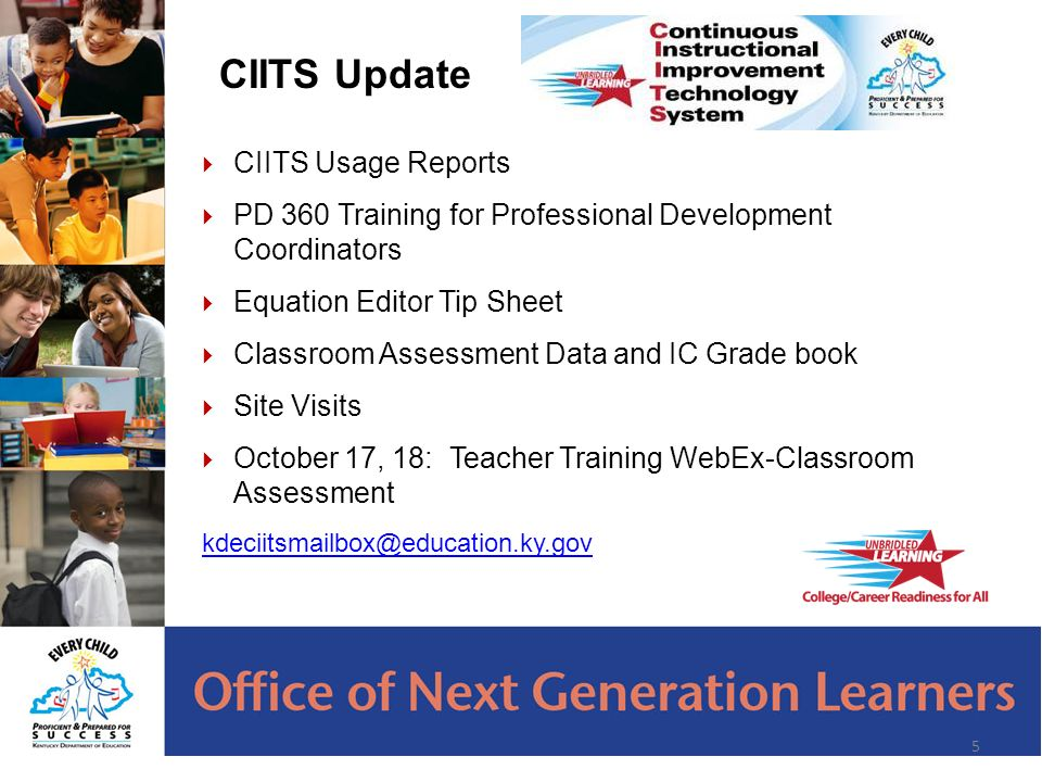 5  CIITS Usage Reports  PD 360 Training for Professional Development Coordinators  Equation Editor Tip Sheet  Classroom Assessment Data and IC Grade book  Site Visits  October 17, 18: Teacher Training WebEx-Classroom Assessment CIITS Update