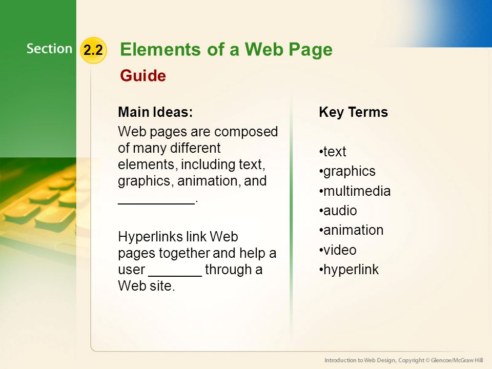 2.2 Elements of a Web Page Guide Main Ideas: Web pages are composed of many different elements, including text, graphics, animation, and __________.