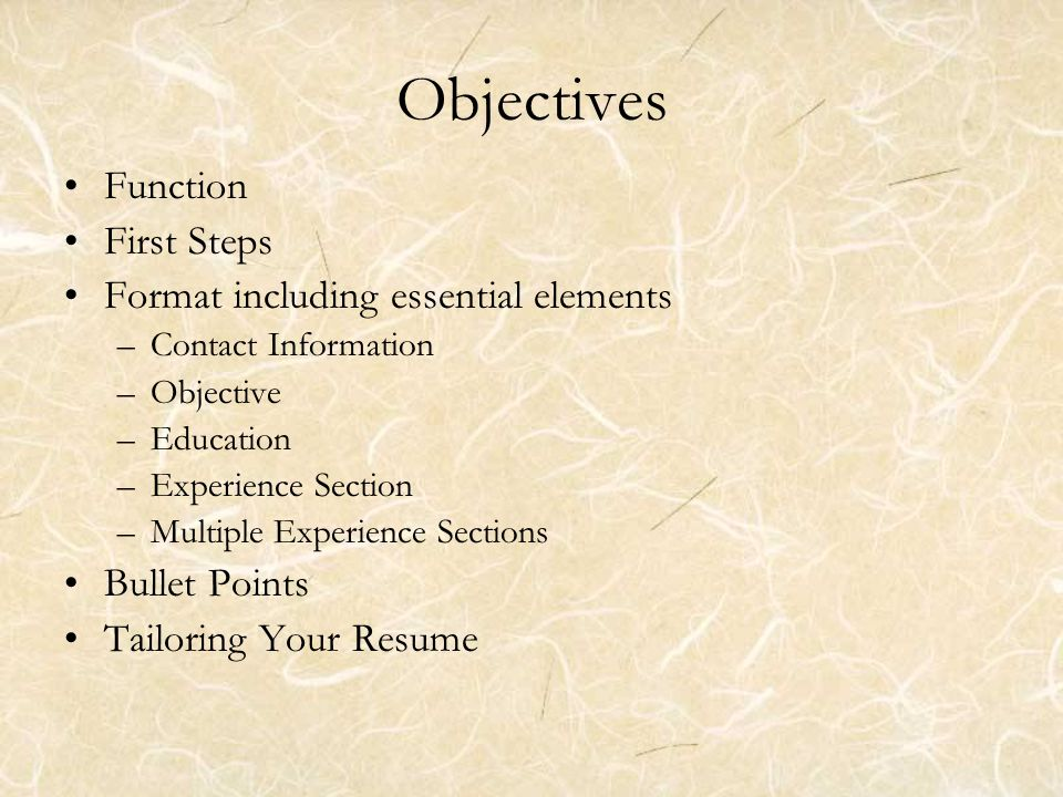 ... Essential Elements U2013Contact Information U2013Objective U2013Education  U2013Experience Section U2013Multiple Experience Sections Bullet Points Tailoring Your  Resume