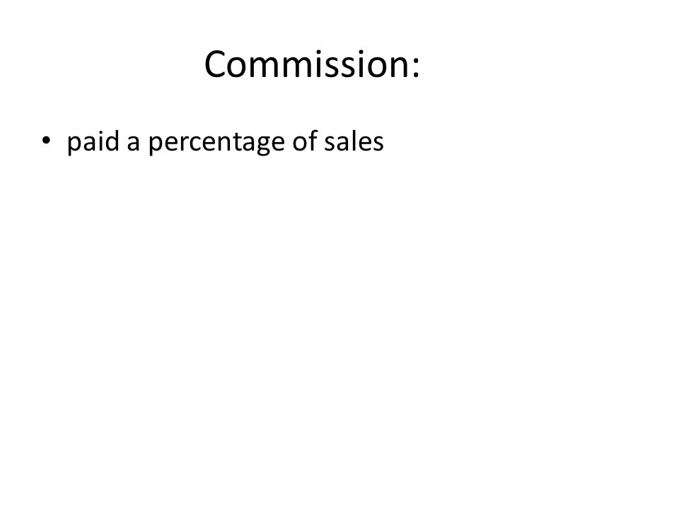Commission: paid a percentage of sales