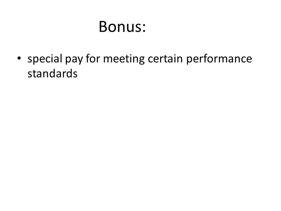 Bonus: special pay for meeting certain performance standards