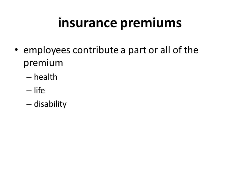 insurance premiums employees contribute a part or all of the premium – health – life – disability