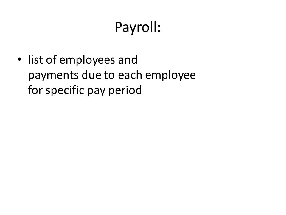 Payroll: list of employees and payments due to each employee for specific pay period