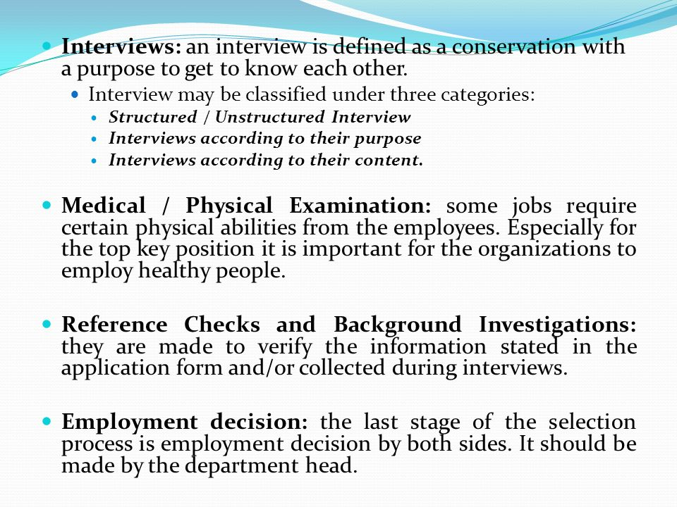 Interviews: an interview is defined as a conservation with a purpose to get to know each other.