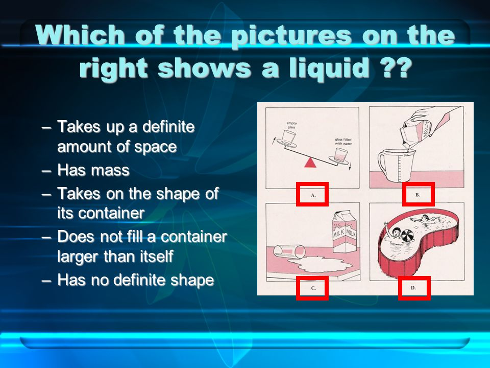 Liquids Liquid is a state of matter that has no definite shape but has a definite volume.Liquid is a state of matter that has no definite shape but has a definite volume.