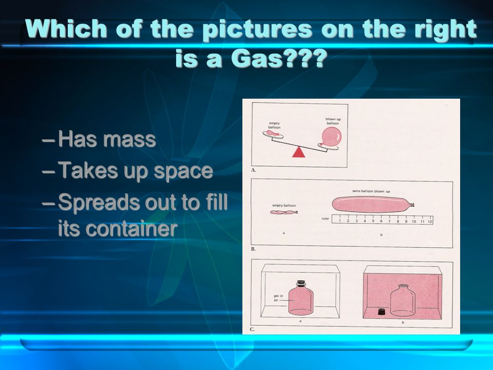 Gases Gas is a state of matter with no definite shape or volume When liquid water is boiled it becomes a gas.