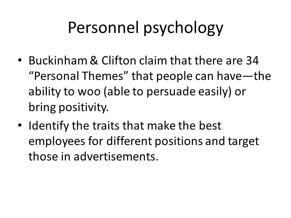 Personnel psychology Buckinham & Clifton claim that there are 34 Personal Themes that people can have—the ability to woo (able to persuade easily) or bring positivity.