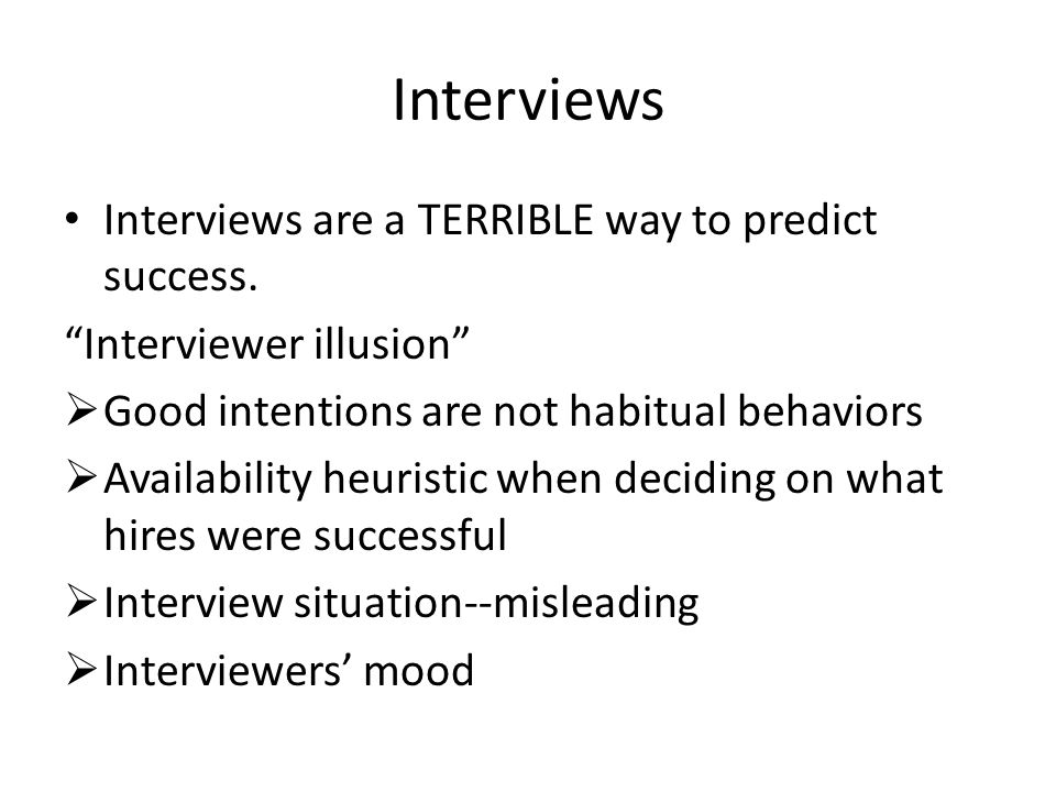 Interviews Interviews are a TERRIBLE way to predict success.