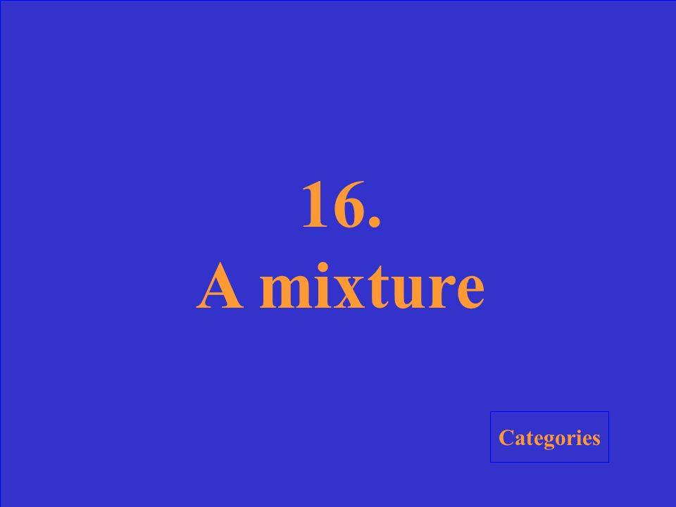 16.What is a combination of two or more ingredients that do not mix together to form a new substance called