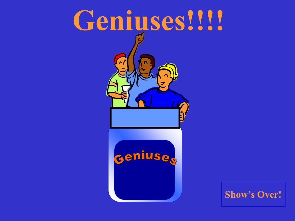 Geniuses Smarties Know-it-Alls Click on the Team With The Most Earnings!