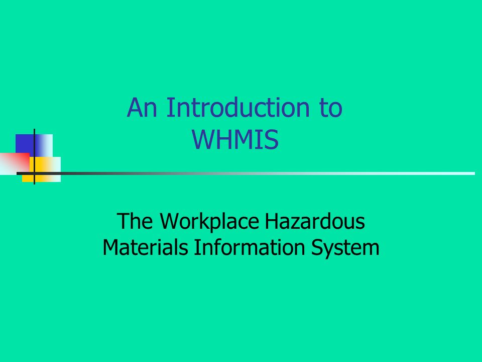 An Introduction to WHMIS The Workplace Hazardous Materials Information System