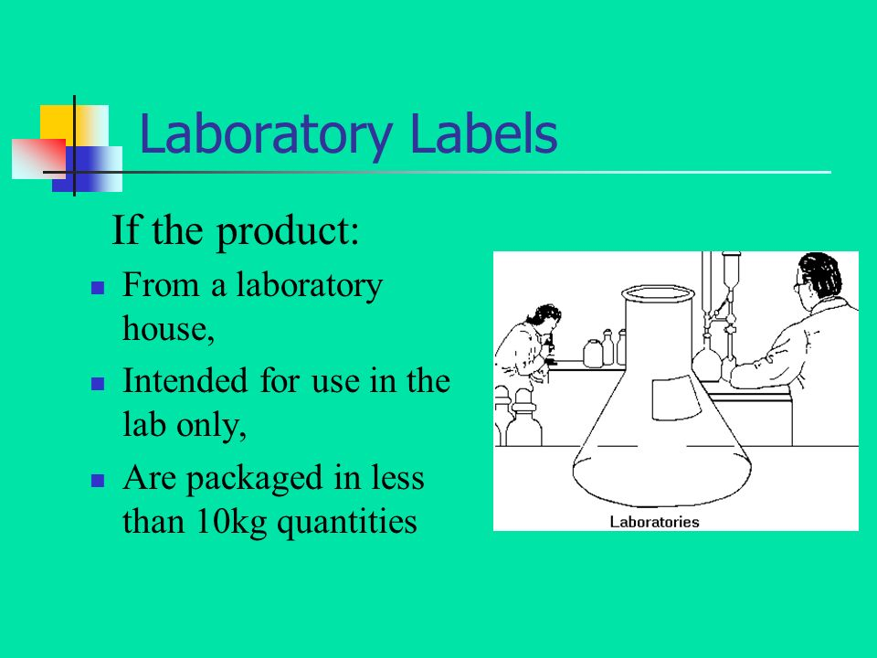 Laboratory Labels From a laboratory house, Intended for use in the lab only, Are packaged in less than 10kg quantities If the product: