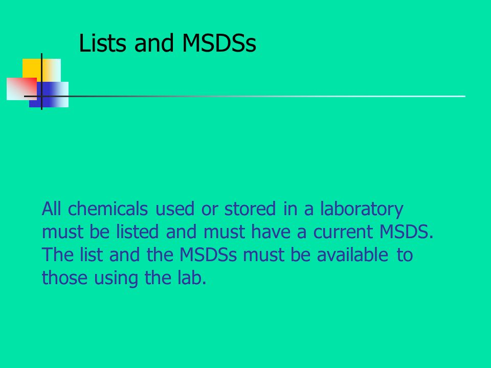 All chemicals used or stored in a laboratory must be listed and must have a current MSDS.