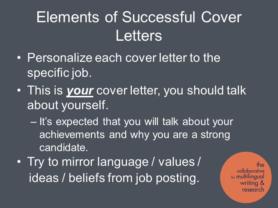 Elements of Successful Cover Letters Personalize each cover letter to the specific job.