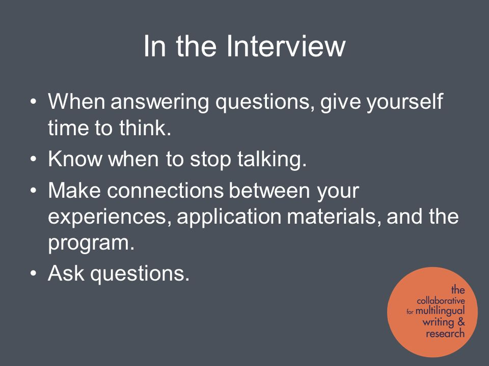 In the Interview When answering questions, give yourself time to think.