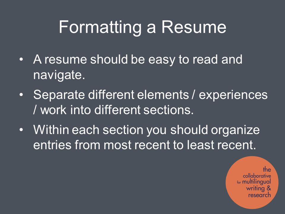 Formatting a Resume A resume should be easy to read and navigate.
