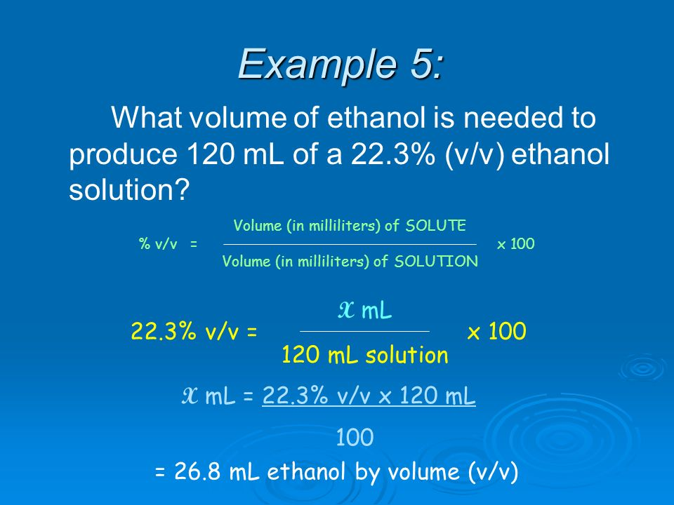 Example 5: What volume of ethanol is needed to produce 120 mL of a 22.3% (v/v) ethanol solution.