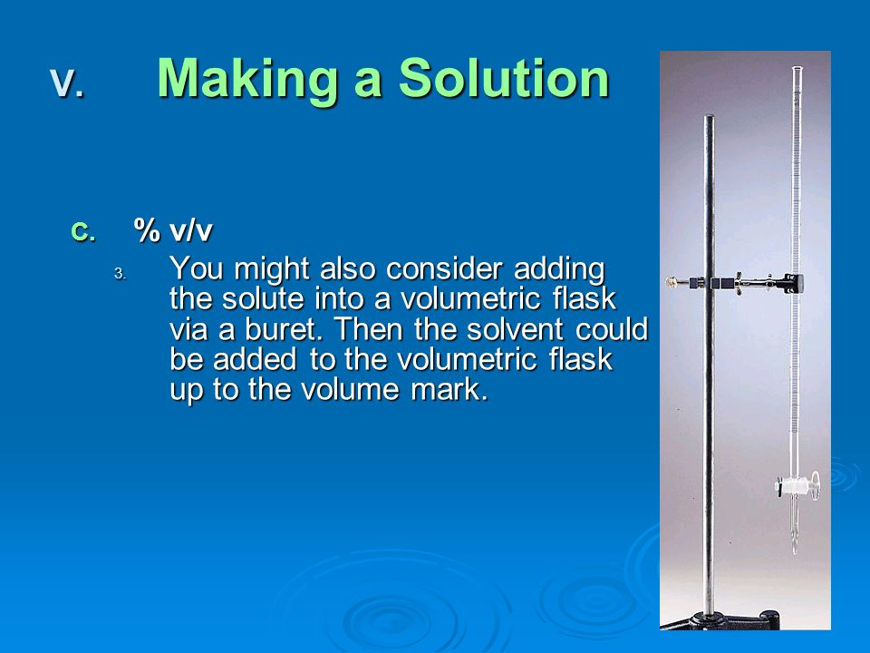 C. % v/v 3. You might also consider adding the solute into a volumetric flask via a buret.